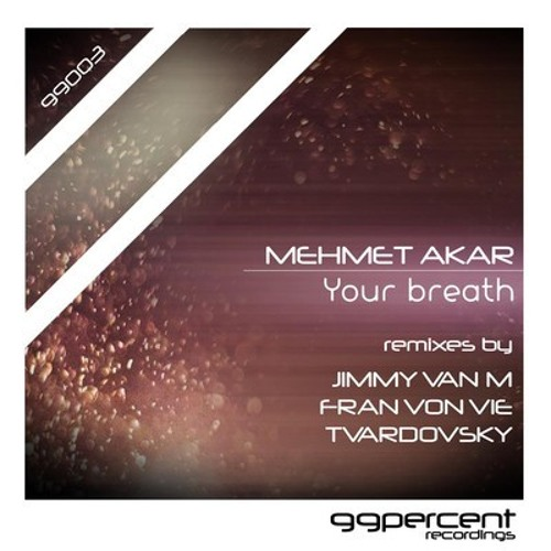 Mehmet Akar - Your Breath - Jimmy Van M Remix - 99percentrecordings - OUT NOW