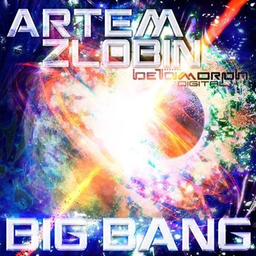 Artem Zlobin - Big Bang [Betamorph Digital]