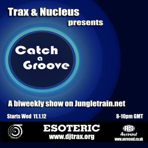 Catch-A-Groove - Nucleus special - Jungletrain.net 02.05.12
