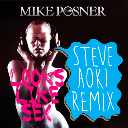 Mike Posner - Looks Like Sex (Steve Aoki Remix)