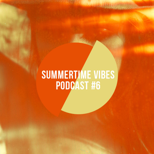 Summertime Vibes Podcast #6