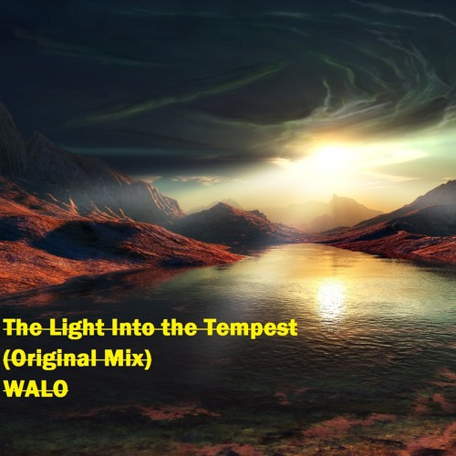 The Light Into the Tempest ( Original Mix ) - WALO >>>DONWLOADABLE<<<
