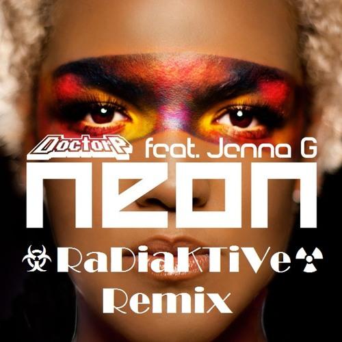 Doctor P feat. Jenna G - Neon - ☣RaDiaKTiVe☢ Remix (Download)