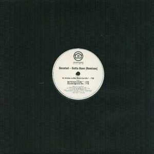 Devoted - Gotta Have (DJ Antoine vs. Mad Mark remix) -192 kbps - Vinyl