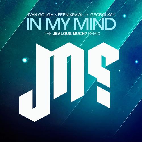 In My Mind - Ivan Gough & Feenixpawl (Jealous Much? Remix - TEASER)
