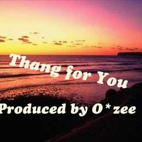 Thang for You (Produced by O*zee)