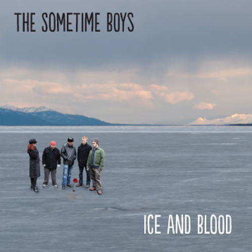 Ice and Blood - The Sometime Boys