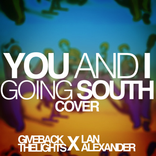 You and I Going South (An Acoustic PWG cover feat. Lan Alexander)