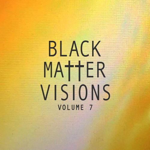 BLACK MATTER - VISIONS VOLUME 7
