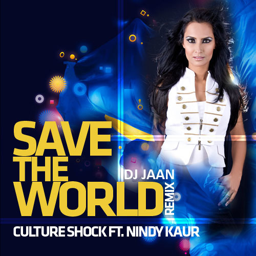 CULTURE SHOCK ft. NINDY KAUR - SAVE THE WORLD - DJ JAAN REMIX