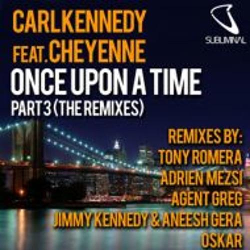Carl Kennedy ft Cheyenne - Once Upon A Time (OSKAR Remix)