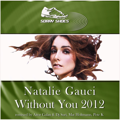 Natalie Gauci - Without You (Pete K Remix) [Sorry Shoes]