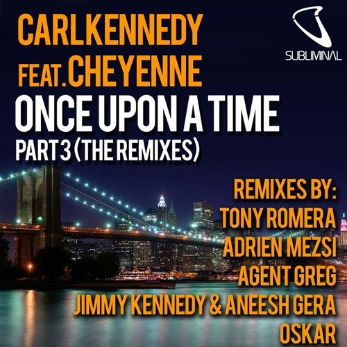 Carl Kennedy feat. Cheyenne 'Once Upon A Time' Tony Romera Remix [SUBLIMINAL]