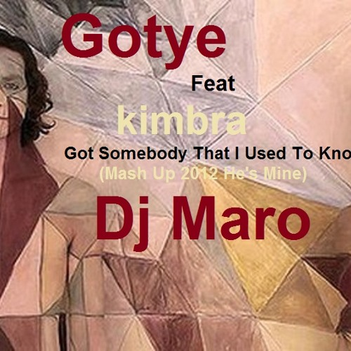 Gotye Feat kimbra Somebody I Use To Know He's Mine Mash Up 2012 By Dj Maro