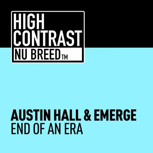 Austin Hall & Emerge- End Of An Era (Original Mix) Preview [High Contrast Nu Breed]