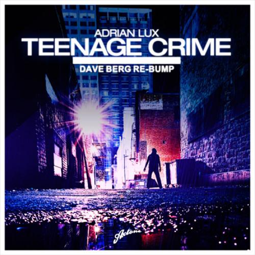 "Adrian Lux ""Teenage Crime"" (Dave Berg Re-Bump) [FREE DL]"