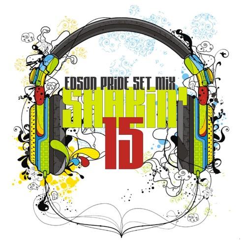 Shakin' 15 - Edson Pride Set Mix