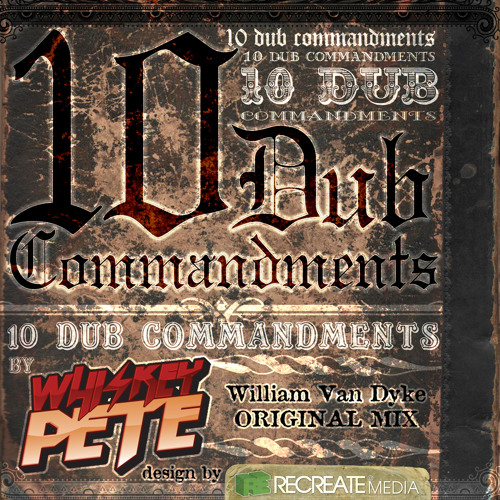 Whiskey Pete - 10 Dub Commandments (William Van Dyke Original Mix) Free DL inside