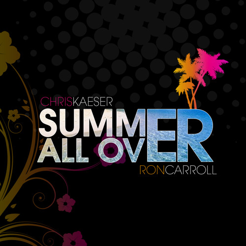 Chris Kaeser & Ron Carroll - Summer all over (Mode CK preview)