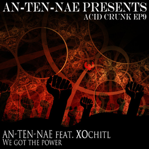 An-ten-nae feat XOchitl  - We Got The Power