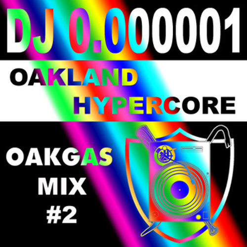 Th' Mole, AKA DJ 0.000001 - Oakland Hypercore (OAKGAS Mix #2)