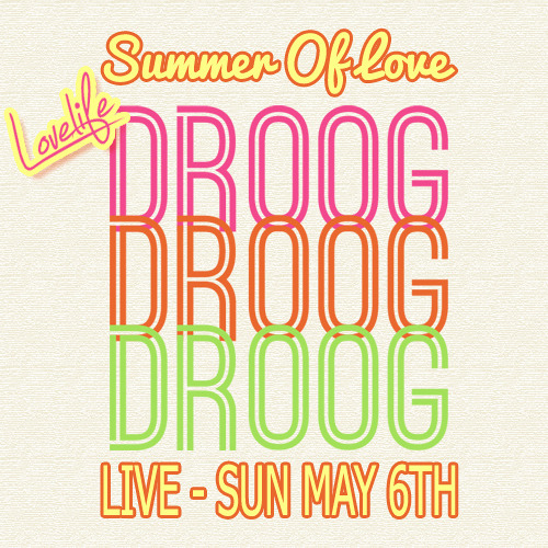 Lovelife presents Droog Live at Summer Of Love Sun May 6 2012