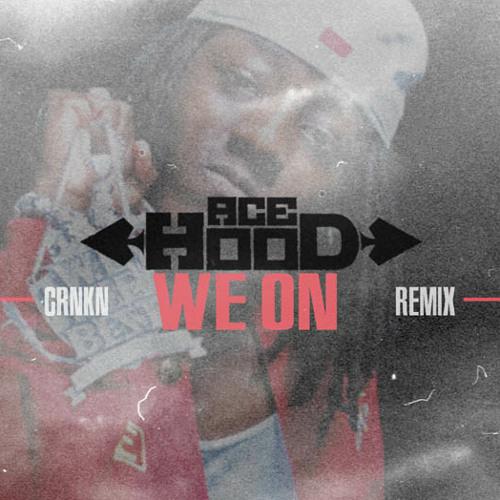 Ace Hood - We On (CRNKN Remix)