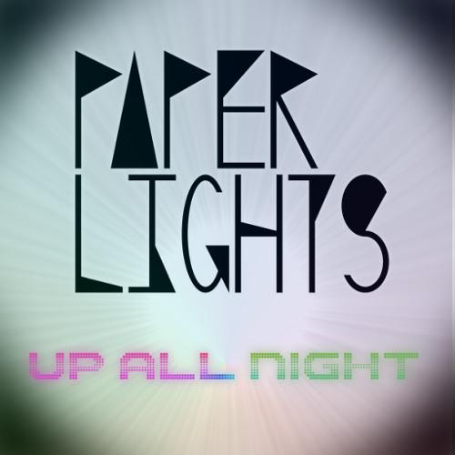 Paper Lights - Up All Night (Original Mix)