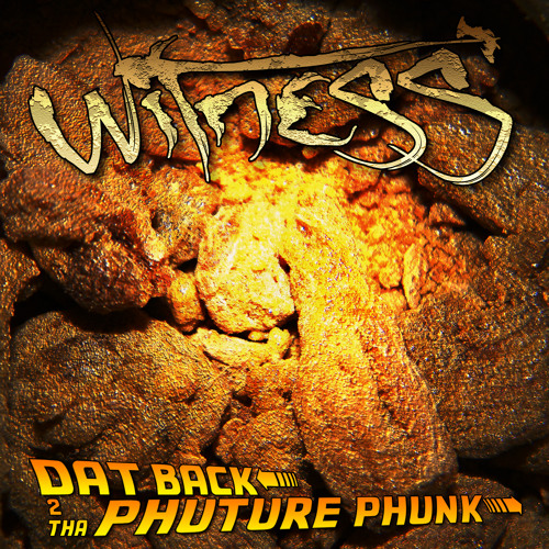 Witness - Dat Back 2 Tha Phuture Phunk    (Please D/L & Share)
