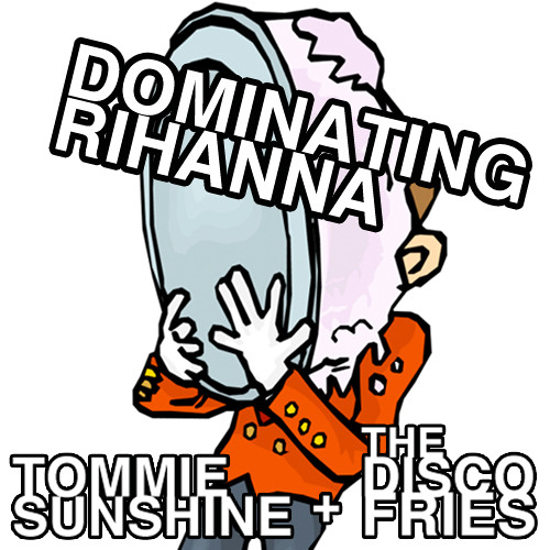 Dominating Rihanna [Tommie Sunshine & Disco Fries Bootleg]