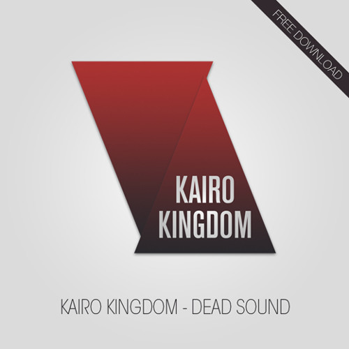 Kairo Kingdom - Dead Sound (FREE DOWNLOAD)