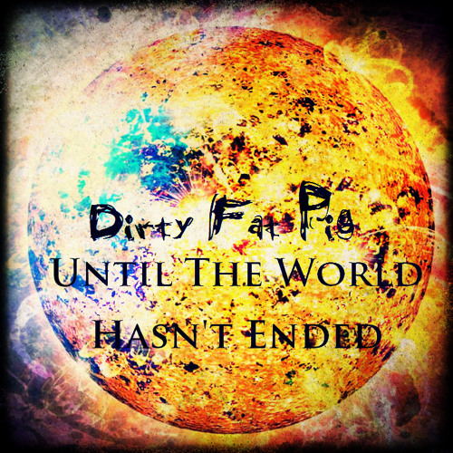 Dirty Fat Pig - Until The World Hasn't Ended (Original Mix)