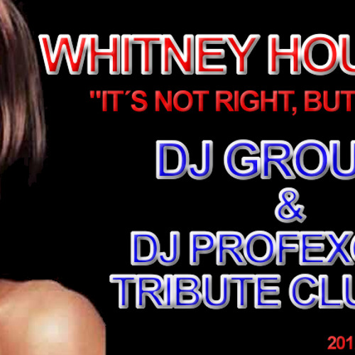 WHITNEY HOUSTON its not right, but its ok (DJ GROUSE & DJ PROFEXOR´S TRIBUTE CLUB MIX)