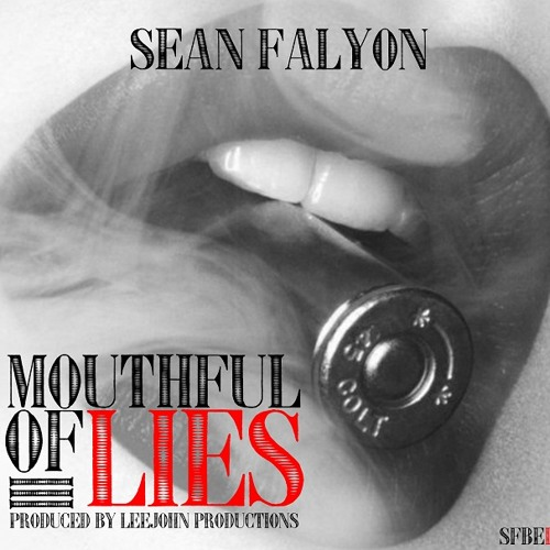 Sean Falyon - Mouthful Of Lies - prod - LeeJohn Productions(Dirty)