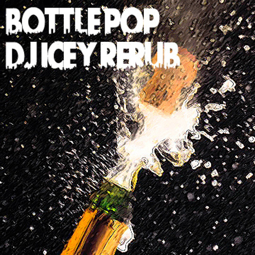 Bottle Pop (DJ Icey ReRub)
