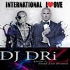 Turning Up The International Love  {DJ DRiZ} -HQ