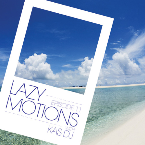 Lazy Motions Podcast with Kas DJ (E11)