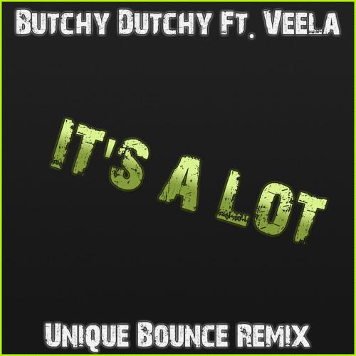 Butchy Dutchy Ft. Veela - It's a lot ( Unique Bounce Remix ) FREE 320 DOWNLOAD