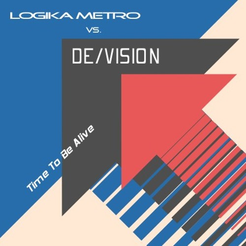 De/Vision - Time To Be Alive - Logika Metro Remix