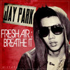 Jay Park - Be With Me 2Night (FreshA!R-Breathe!T)