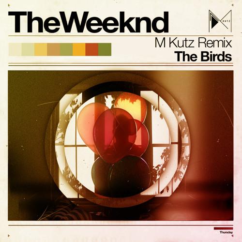 The Birds (M-Kutz Remix) - The Weeknd