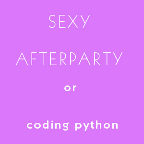 Music to play in a sexy afterparty and/or code python to [17.05.2012]