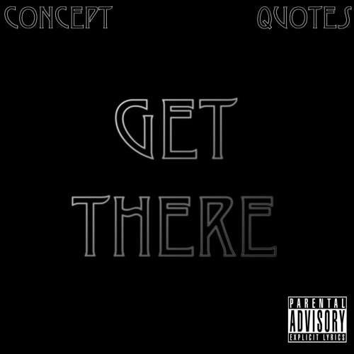 Concept Feat. Quotes - Get There Prod. Concept