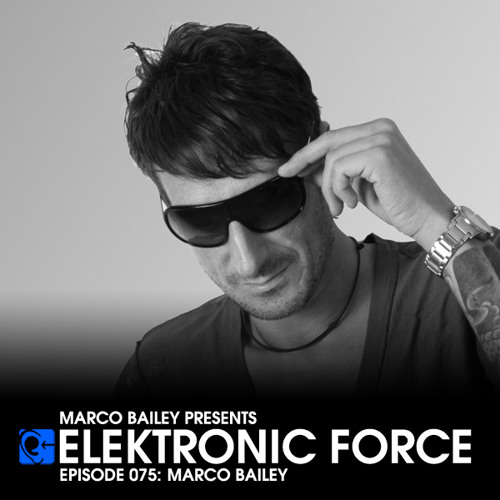 Elektronic Force Podcast 075 with Marco Bailey
