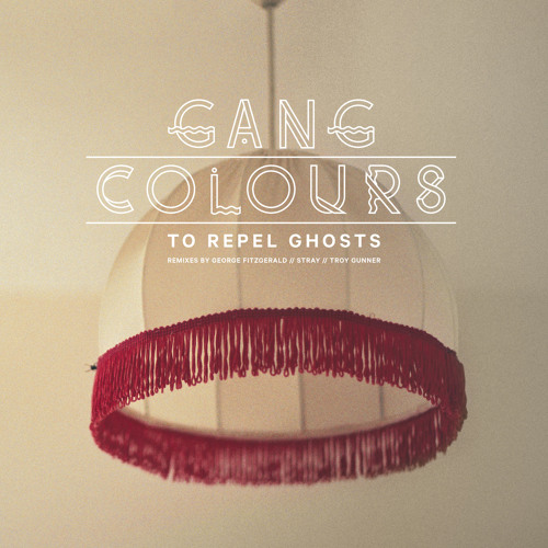 Gang Colours - To Repel Ghosts (George FitzGerald Remix)