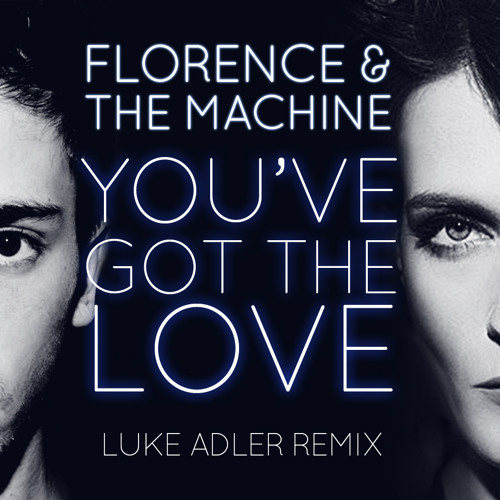 Florence and The Machine - You've got the love (Luke Adler Remix)