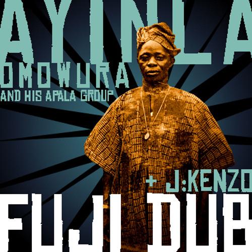 Ayinla Omowura & his Apala Group + J Kenzo - Fuji Dub