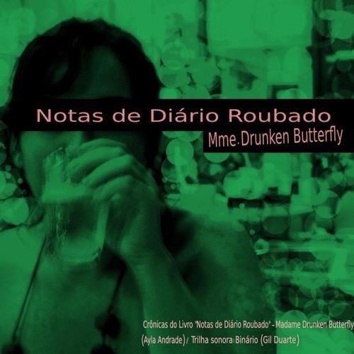"Notas de Diário Roubado ""Mme. Drunken Butterfly"" (Ayla Andrade)"