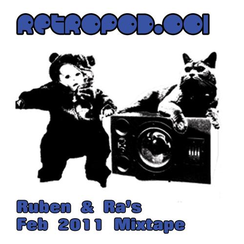 RETROPOD.001 - Ruben & Ra's Feb 2011 Mixtape