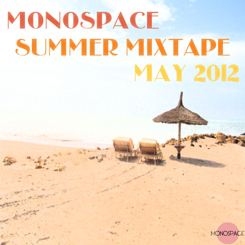 Monospace - Summer Mixtape / May 2012